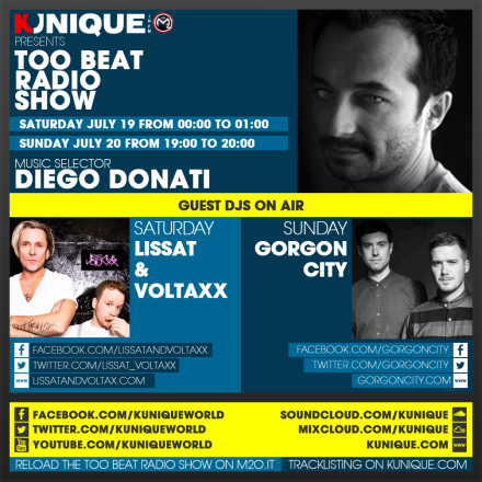 Kunique Toot Beat Radio M2O Saturday & Sunday July 19/20 Guest On Air Lissat&Voltaxx & Gorgon City